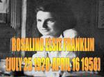ROSALIND ELSIE FRANKLIN (JULY 25 1920-APRIL 16 1958)