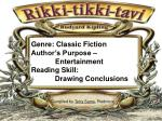 Genre: Classic Fiction Author's Purpose – 	 Entertainment Reading Skill: Drawing Conclus
