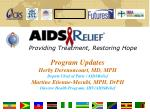 Program Updates  Herby Derenoncourt, MD, MPH Deputy Chief of Party / AIDSRelief Martine Etienne-Mesubi, MPH, DrPH Direct
