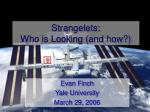 Strangelets:  Who is Looking (and how?)
