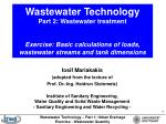 Wastewater Technology Part 2: Wastewater treatment  Exercise: Basic calculations of loads, wastewater streams and tank d