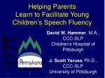 Helping Parents Learn to Facilitate Young Children's Speech Fluency