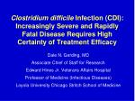 Clostridium difficile Infection (CDI): Increasingly Severe and Rapidly Fatal Disease Requires High Certainty of Treatme