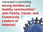 Interested in promoting  strong families  and  healthy communities ? Join Family, Career, and Community  Leaders of  Ame