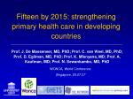Fifteen by 2015: strengthening primary health care in developing countries
