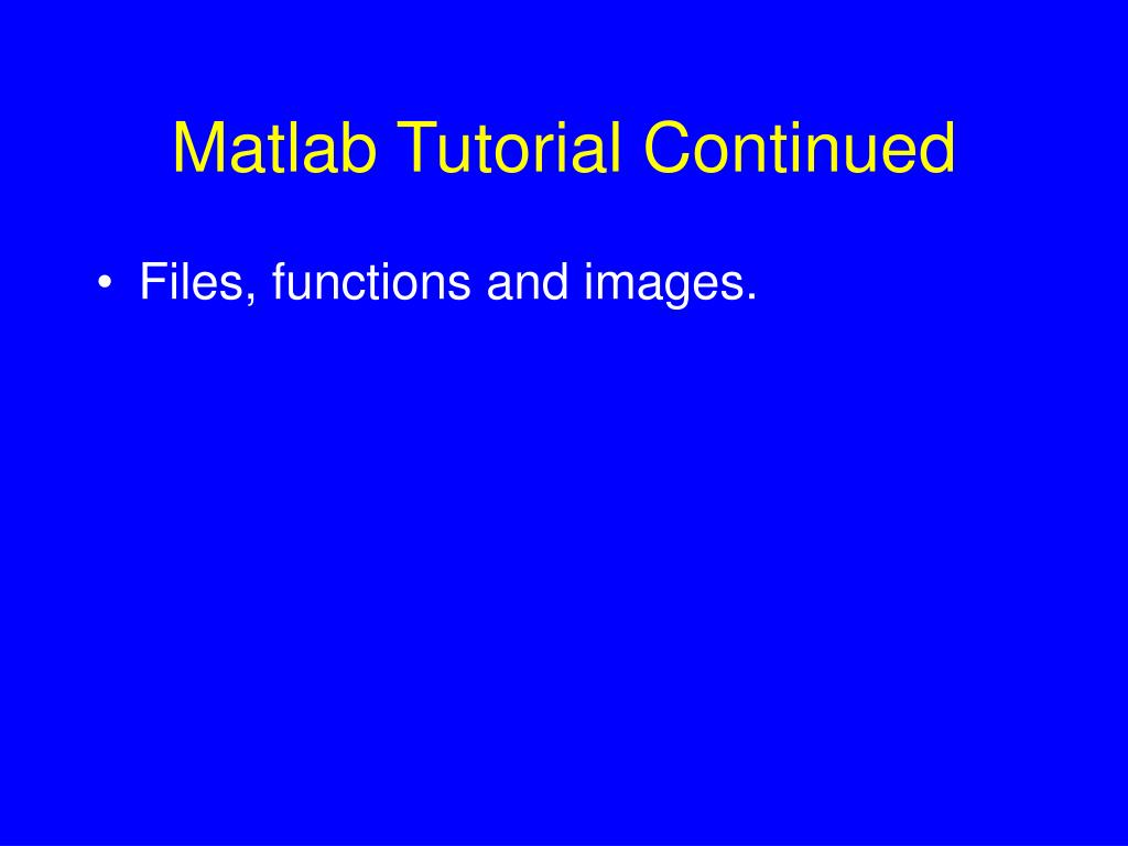 PPT - Matlab Tutorial Continued PowerPoint Presentation - ID