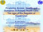 Financing, Access, Quality and Outcomes in Primary Health Care: The case of the Republic of Kazakhstan
