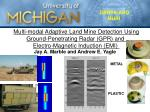 Multi-modal Adaptive Land Mine Detection Using Ground-Penetrating Radar (GPR) and  Electro-Magnetic Induction (EMI)