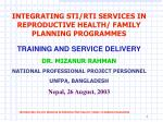 INTEGRATING STI/RTI SERVICES IN REPRODUCTIVE HEALTH/ FAMILY PLANNING PROGRAMMES TRAINING AND SERVICE DELIVERY DR. MIZANU