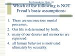 Psychoanalysis: Quiz (1) Which of the following is NOT Freud's basic assumptions :