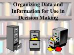 Organizing Data and Information for Use in Decision Making