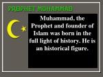 Muhammad, the Prophet and founder of Islam was born in the full light of history. He is an historical figure.