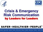 Crisis & Emergency Risk Communication by Leaders for Leaders