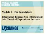 Module 1 - The Foundation: Integrating Tobacco Use Interventions into Chemical Dependence Services