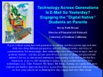 """Technology Across Generations Is E-Mail So Yesterday? Engaging the """"Digital Native"""" Students an Parents"""