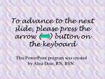 To advance to the next slide, please press the arrow (   ) button on the keyboard