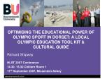 OPTIMISING THE EDUCATIONAL POWER OF OLYMPIC SPORT IN DORSET: A LOCAL OLYMPIC EDUCATION TOOL KIT & CULTURAL GUIDE