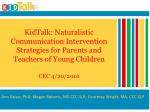 KidTalk: Naturalistic Communication Intervention Strategies for Parents and Teachers of Young Children CEC 4/20/2010