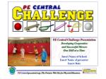 PE Central Challenge Presentation Developing Cooperative  and Successful Movers  One Skill at a Time Insert Name of Scho