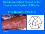 Graph-theoretical Models of the Spread and Control of Disease Fred Roberts, DIMACS