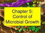 Chapter 5: Control of Microbial Growth