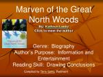 Marven of the Great North Woods By: Kathryn Lasky Click to meet the author Genre: Biography Author's Purpose: Informa