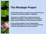 The Rhodope Project The Rhodope Project is a Nature Conservation Project working in the Rhodope Region of Bulgaria.