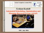 Graham Kendall Automated Scheduling, Optimisation and Planning Research Group (ASAP)
