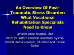 An Overview Of Post-Traumatic Stress Disorder: What Vocational Rehabilitation Specialists Need to Know