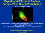 Experimental Tropical Cyclone Surface Wind Speed Probabilities A JHT Project Update