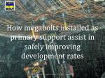 How megabolts installed as primary support assist in safely improving development rates