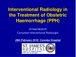 Interventional Radiology in the Treatment of Obstetric Haemorrhage (PPH)