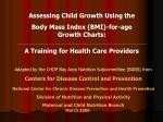 Assessing Child Growth Using the Body Mass Index (BMI)-for-age Growth Charts: A Training for Health Care Providers