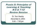 Praxis II: Principles of Learning & Teaching K-6 & 7-12 Review Session
