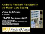 Antibiotic Resistant Pathogens in the Health Care Setting