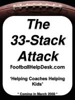 The 33-Stack Attack FootballHelpDesk 'Helping Coaches Helping Kids' * Coming in March 2008 *