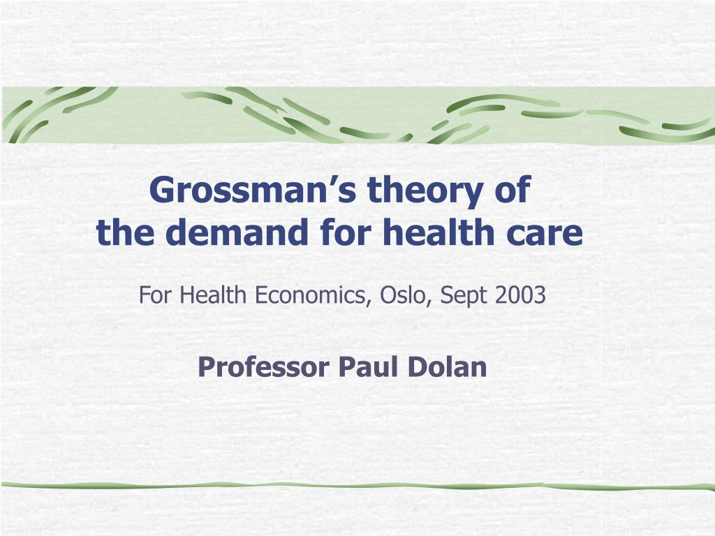 grossman s theory of the demand for health care l.