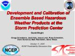 Development and Calibration of Ensemble Based Hazardous Weather Products at the  Storm Prediction Center