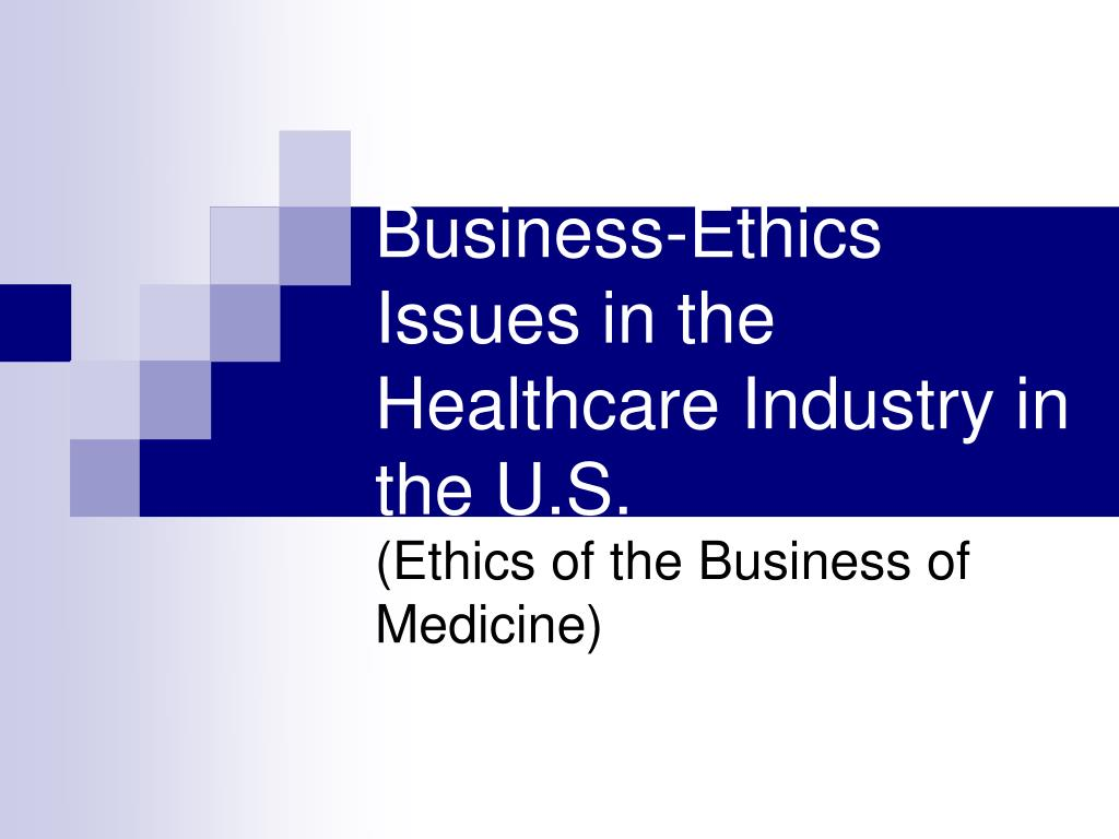 business ethics issues in the healthcare industry in the u s l.