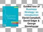 Guided tour of Business Strategy: an introduction David Campbell, David Edgar & George Stonehouse