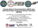 Nuclear Effects Threat Simulator (NETS) and Directed Energy Threat Environment Simulator (DETES)