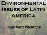 Environmental Issues of Latin America The Neotropics