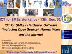 ICT for SMEs Workshop - 13th  Dec. 05, ICT for SMEs -  Hardware, Software (including Open Source), Human Ware and the In