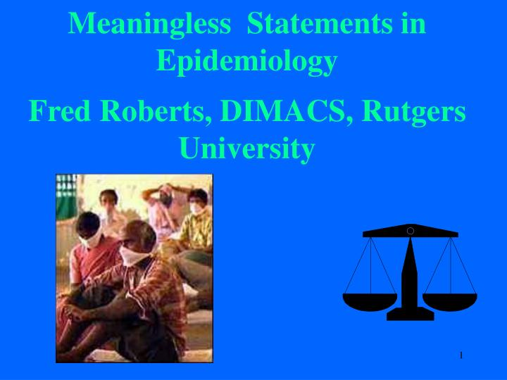 meaningless statements in epidemiology fred roberts dimacs rutgers university n.