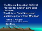 The Special Education Referral Process for English Language Learners: The Role of Child Study and Multidisciplinary Tea