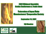 2007 Midwest Specialty Grains Conference & Trade show F ederation of J apan N atto M anufacturers' C ooperativ