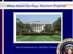 White House Heritage Museum Proposal