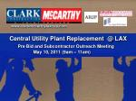clarkmccarthylaxcup Central Utility Plant Replacement @ LAX Pre Bid and Subcontractor Outreach Meeting May 10