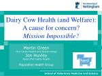 Dairy Cow Health (and Welfare): A cause for concern? Mission Impossible?