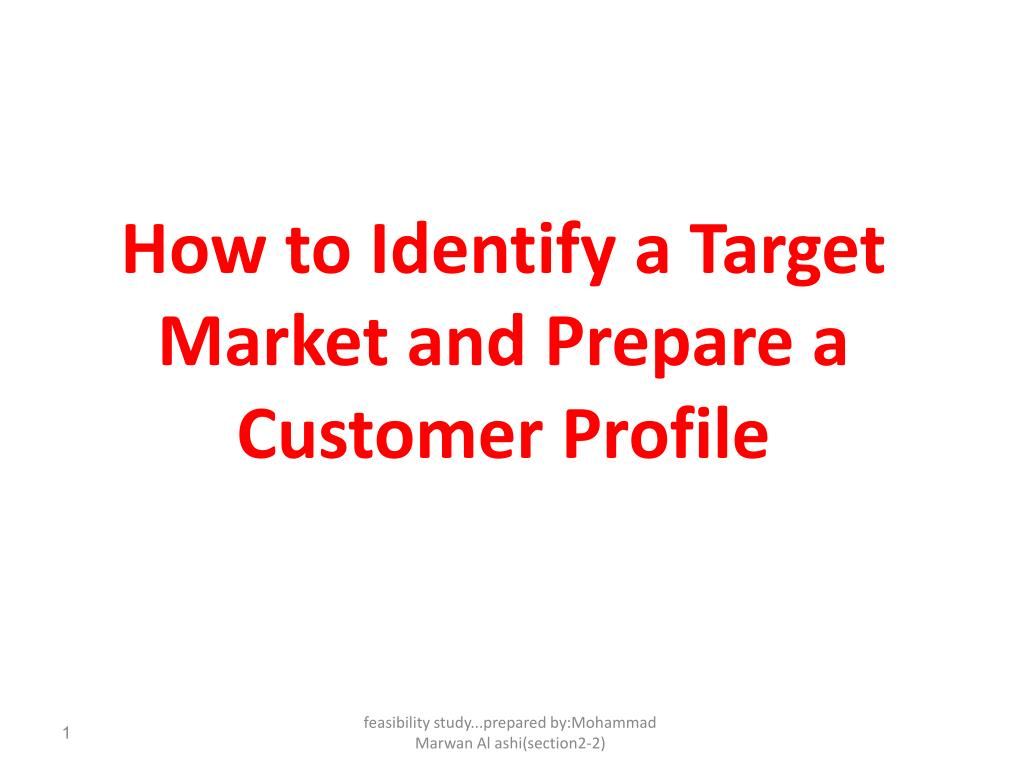 how to identify a target market and prepare a customer profile l.